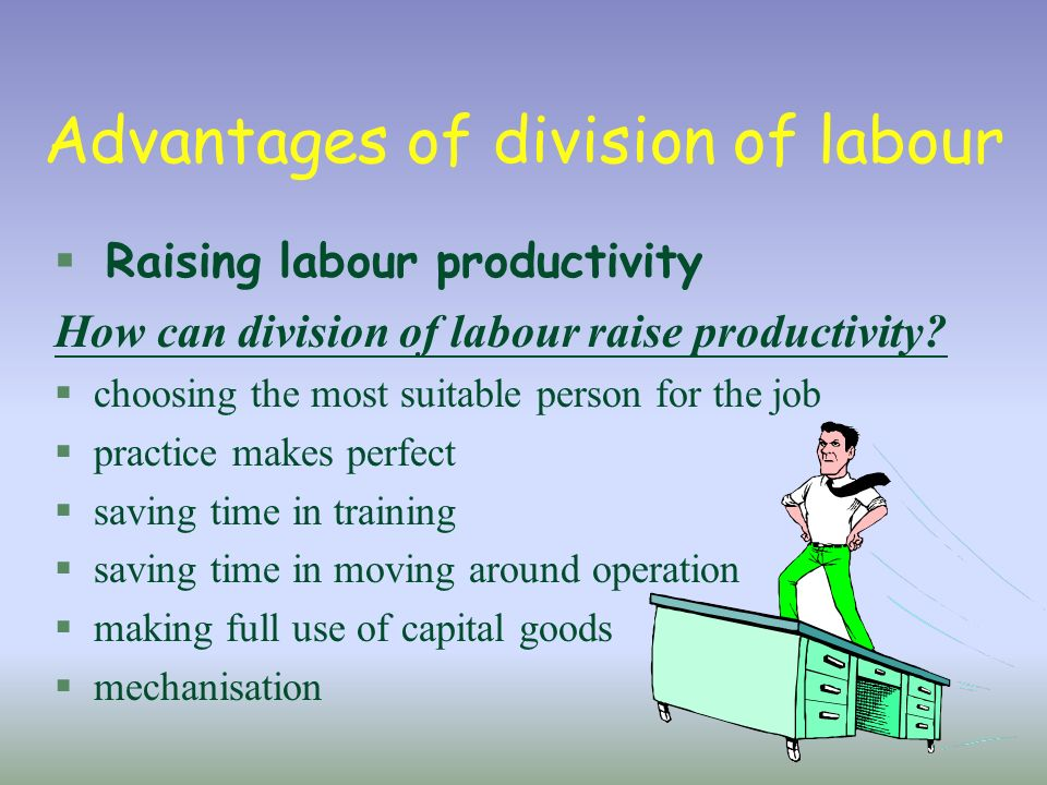 division of labour Define division of labour division of labour synonyms, division of labour pronunciation, division of labour translation, english dictionary definition of division of labour n a system of organizing the manufacture of an article in a series of separate specialized operations, each of which is carried out by a different worker or.