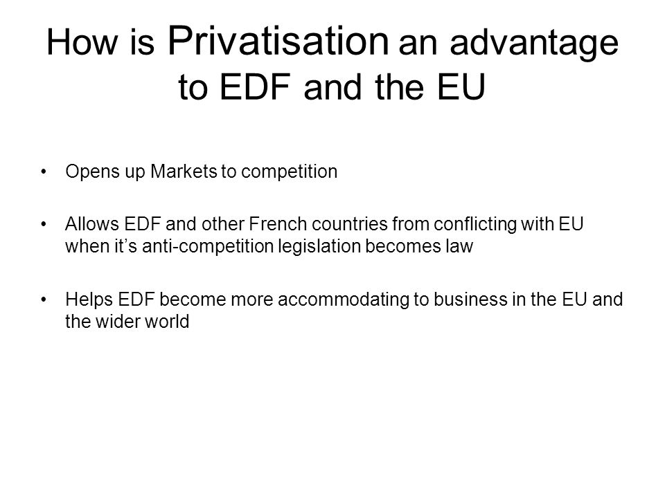 How is Privatisation an advantage to EDF and the EU
