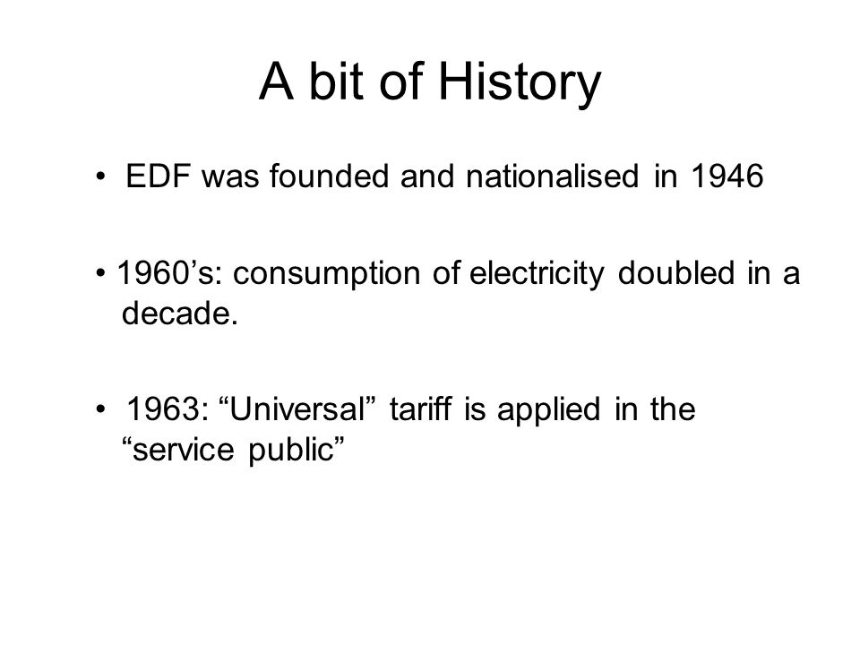A bit of History • EDF was founded and nationalised in 1946
