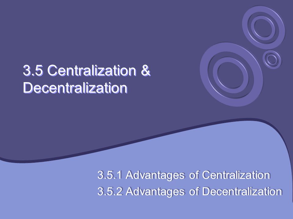3.5 Centralization & Decentralization
