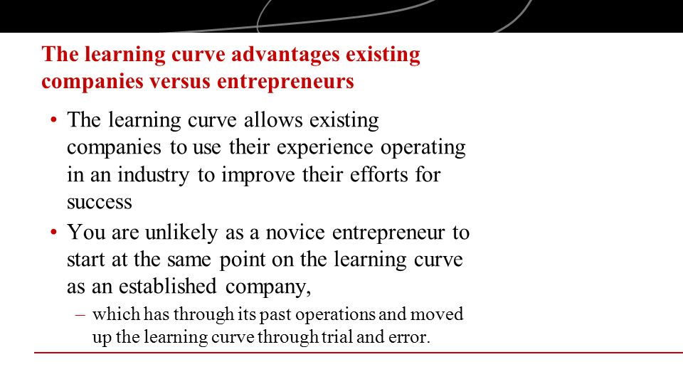 The learning curve advantages existing companies versus entrepreneurs