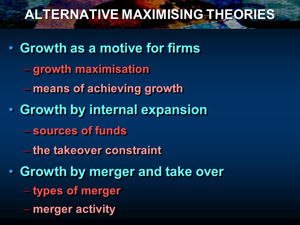 ALTERNATIVE MAXIMISING THEORIES