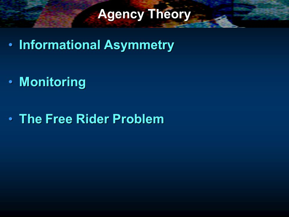 Agency Theory Informational Asymmetry Monitoring The Free Rider Problem
