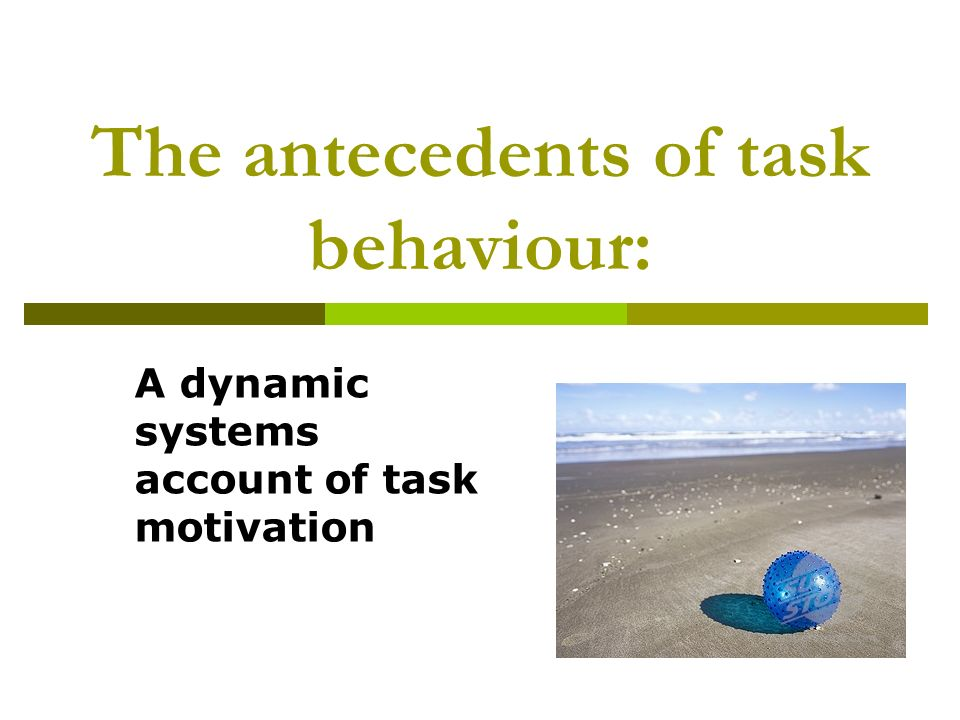 The antecedents of task behaviour: