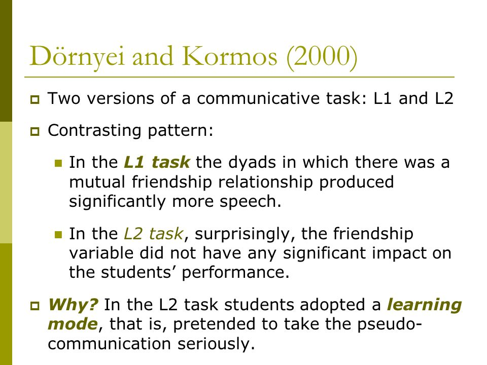 Dörnyei and Kormos (2000) Two versions of a communicative task: L1 and L2. Contrasting pattern: