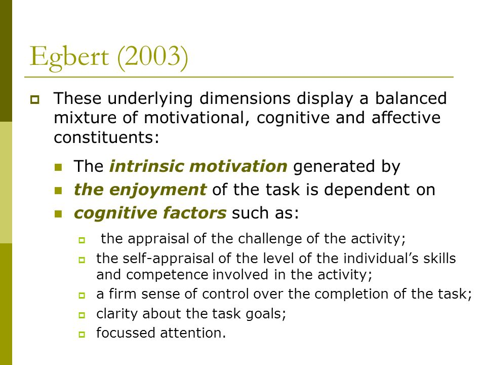 Egbert (2003) These underlying dimensions display a balanced mixture of motivational, cognitive and affective constituents: