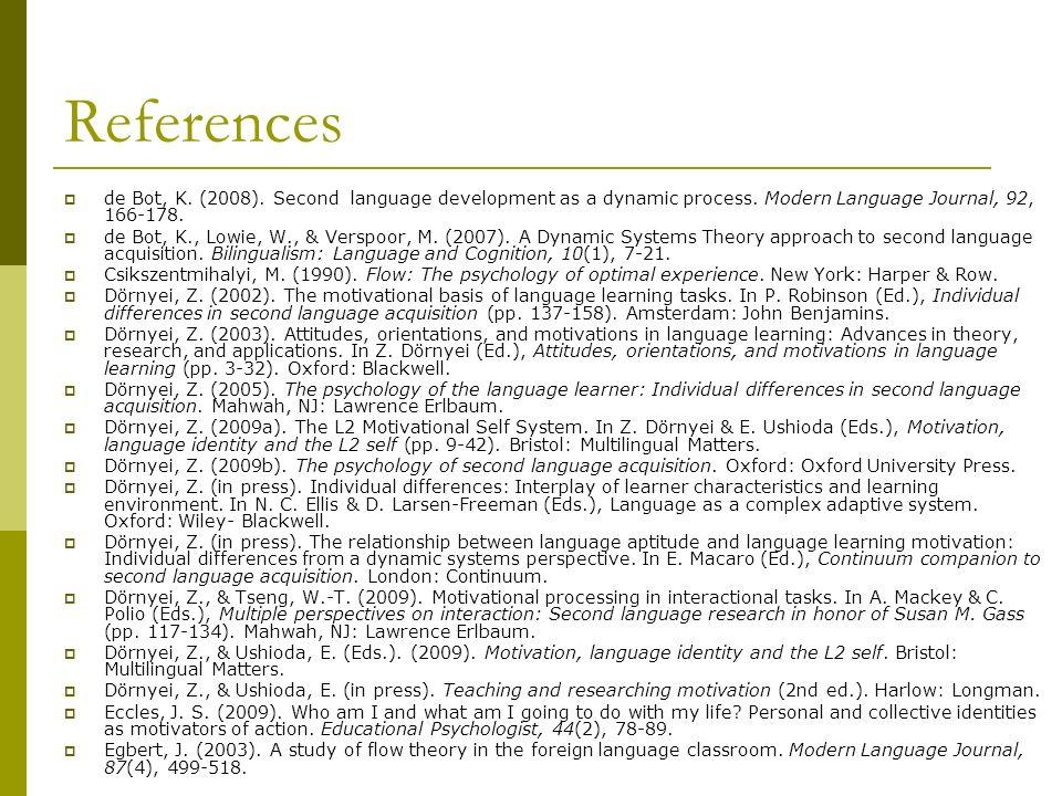 References de Bot, K. (2008). Second language development as a dynamic process. Modern Language Journal, 92, 166-178.