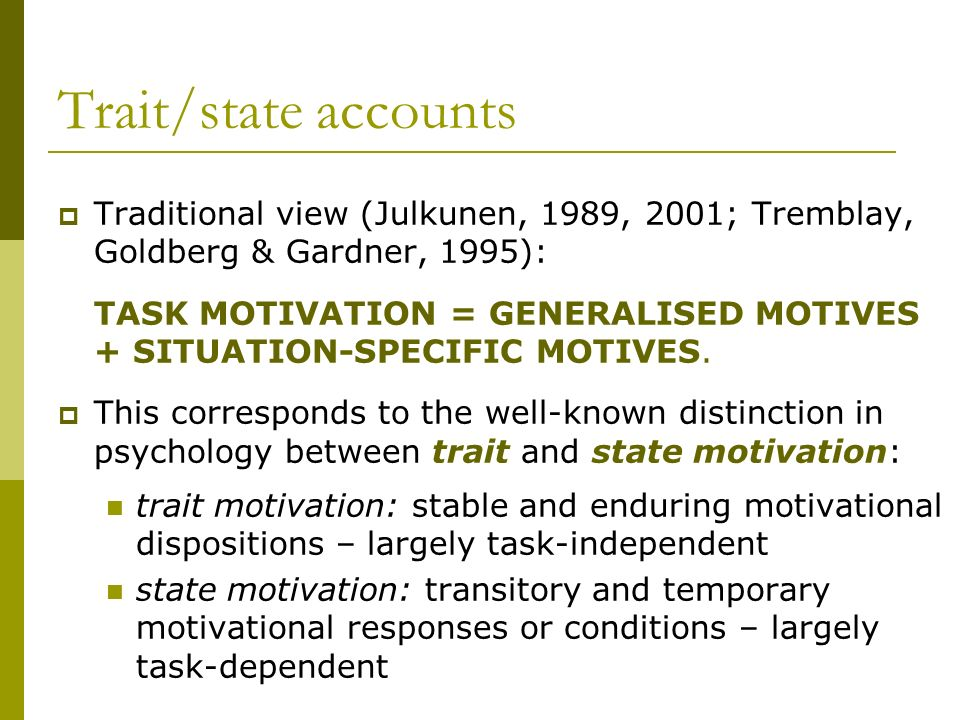 Trait/state accounts Traditional view (Julkunen, 1989, 2001; Tremblay, Goldberg & Gardner, 1995):