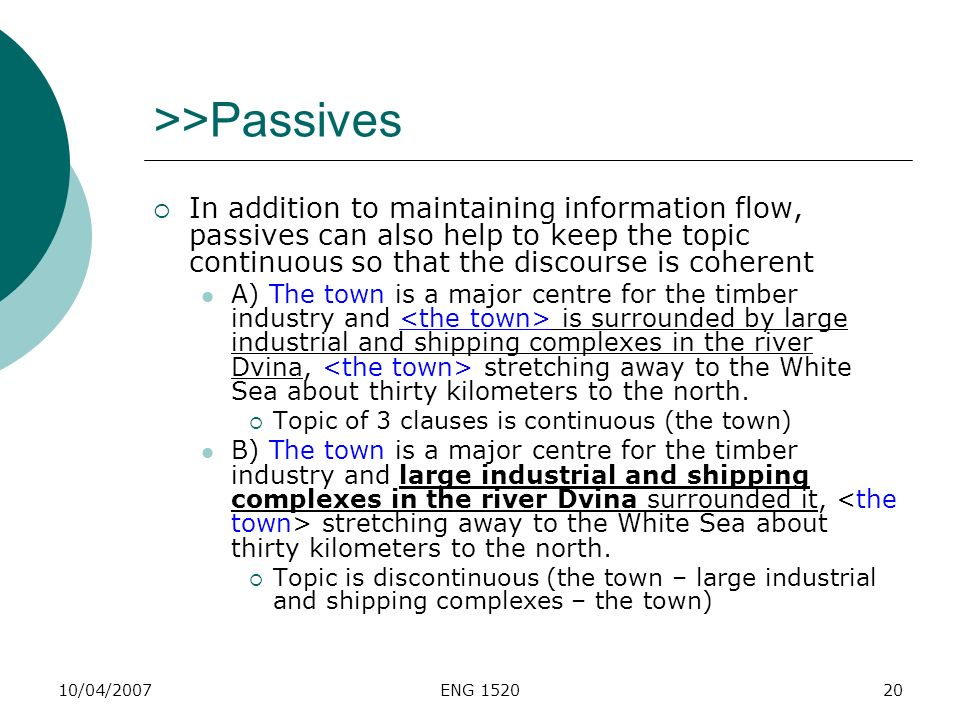 >>Passives In addition to maintaining information flow, passives can also help to keep the topic continuous so that the discourse is coherent.