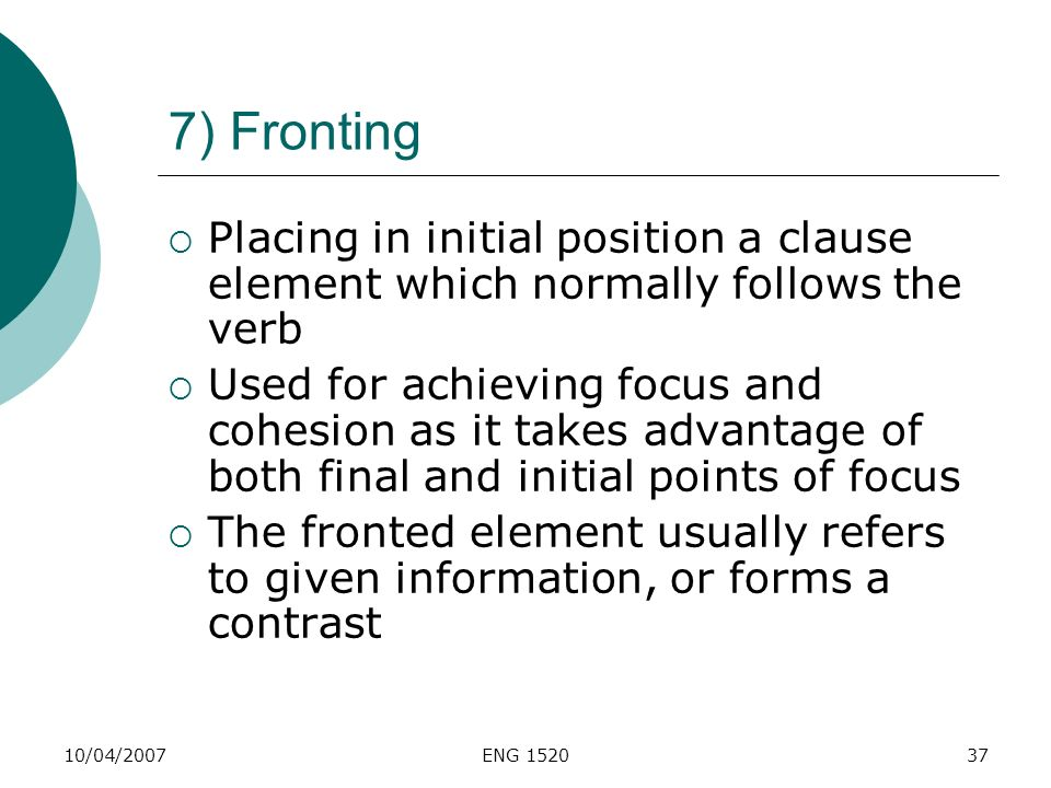 7) Fronting Placing in initial position a clause element which normally follows the verb.