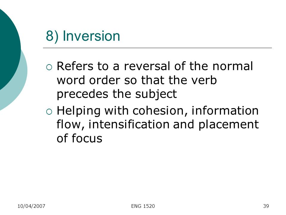 8) Inversion Refers to a reversal of the normal word order so that the verb precedes the subject.