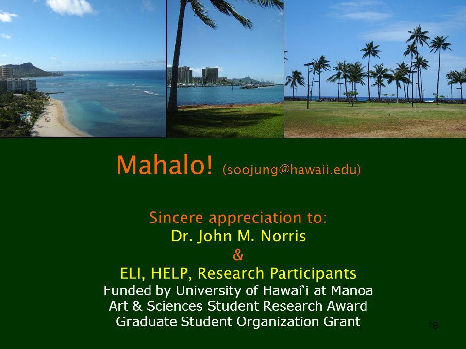 Mahalo. (soojung@hawaii. edu) Sincere appreciation to: Dr. John M