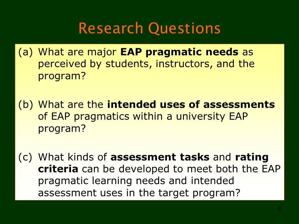 Research Questions What are major EAP pragmatic needs as perceived by students, instructors, and the program