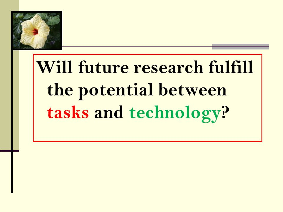 Will future research fulfill the potential between tasks and technology