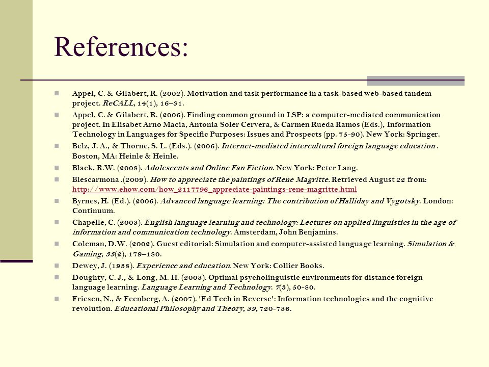References: Appel, C. & Gilabert, R. (2002). Motivation and task performance in a task-based web-based tandem project. ReCALL, 14(1), 16–31.