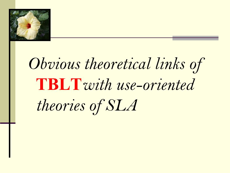 Obvious theoretical links of TBLTwith use-oriented theories of SLA