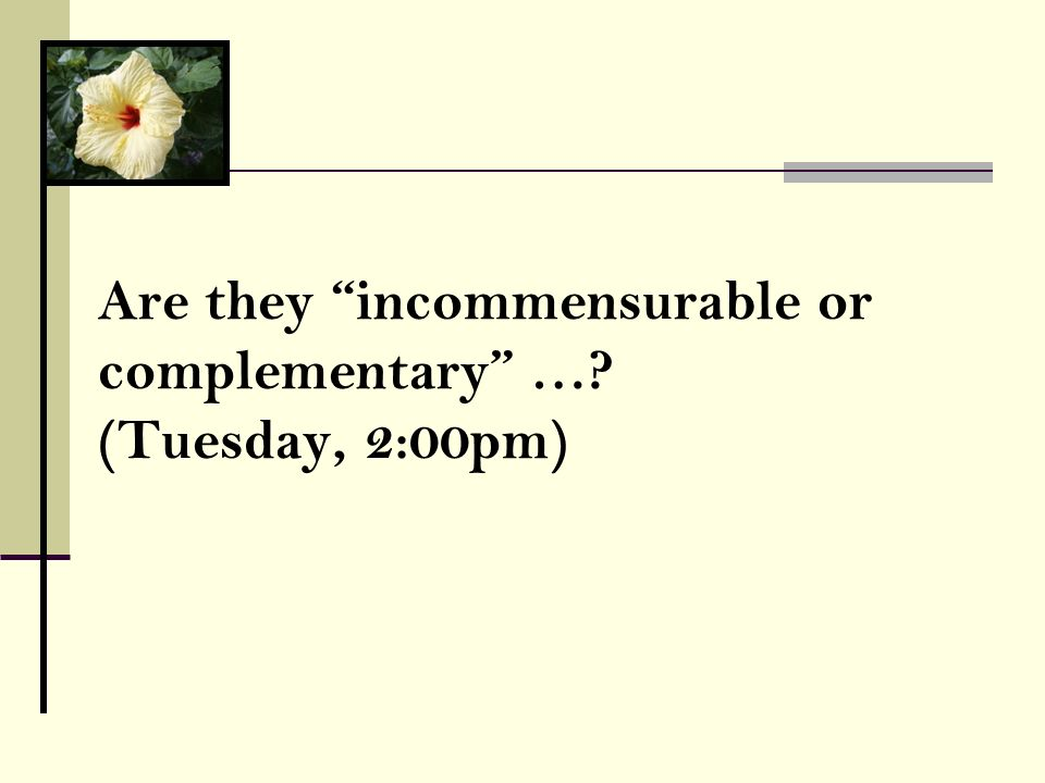 Are they incommensurable or complementary …