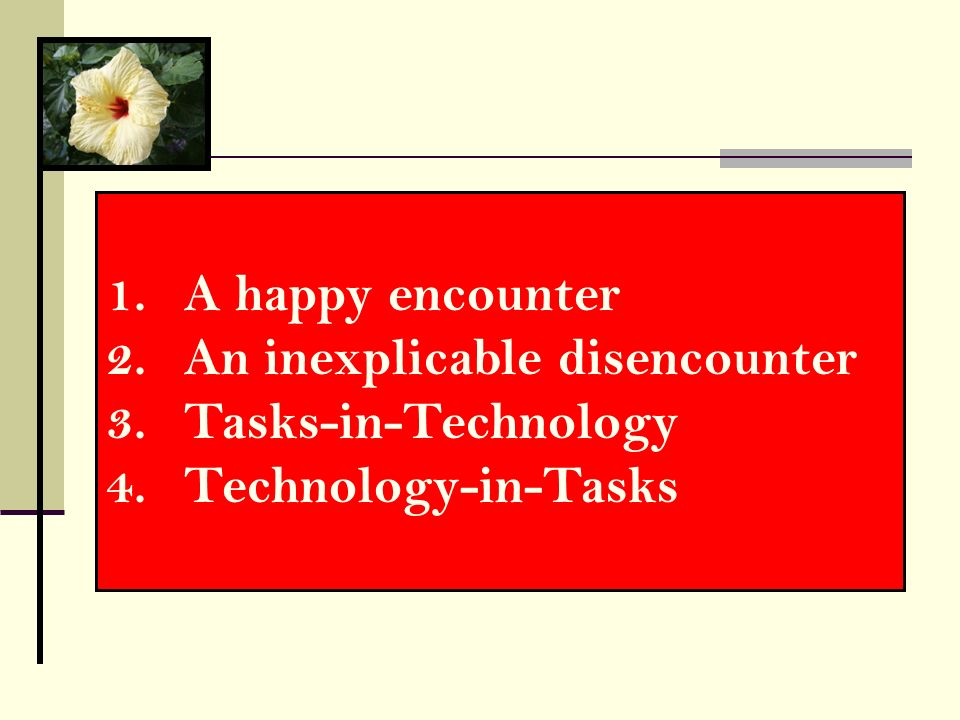 A happy encounter An inexplicable disencounter Tasks-in-Technology Technology-in-Tasks