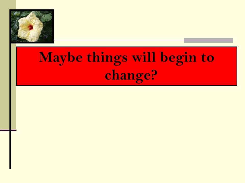Maybe things will begin to change