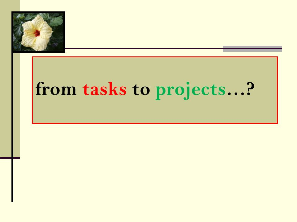 from tasks to projects…