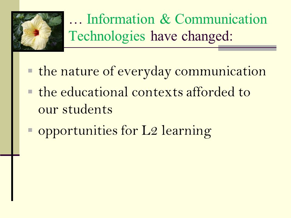 … Information & Communication Technologies have changed:
