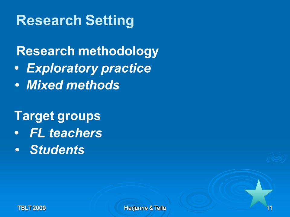 Research Setting • Exploratory practice • Mixed methods Target groups