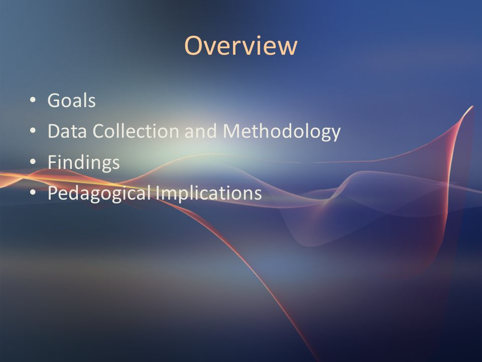 Overview Goals Data Collection and Methodology Findings