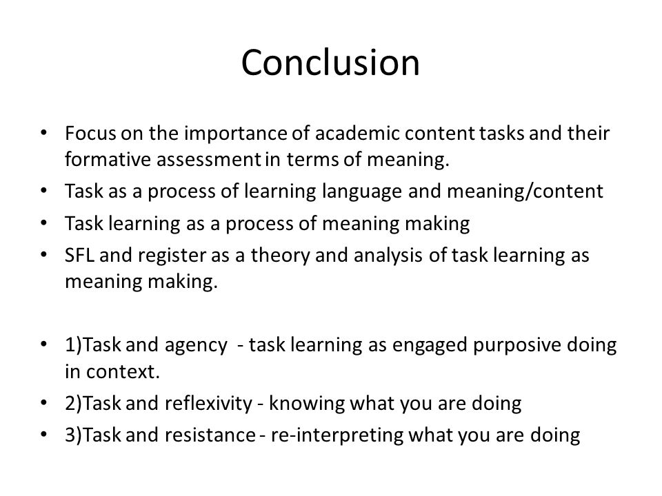 Conclusion Focus on the importance of academic content tasks and their formative assessment in terms of meaning.