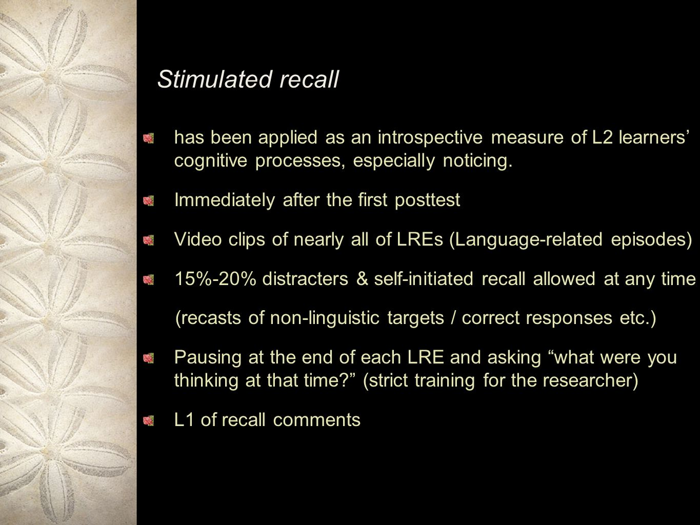 Stimulated recall has been applied as an introspective measure of L2 learners' cognitive processes, especially noticing.