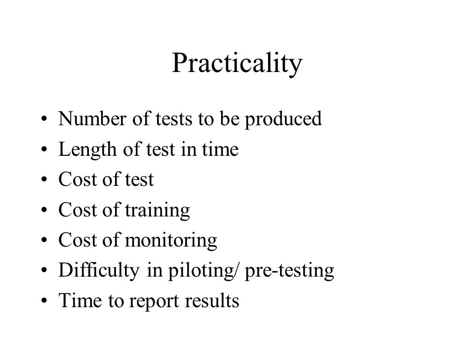 Practicality Number of tests to be produced Length of test in time