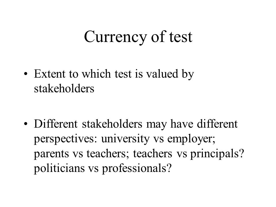 Currency of test Extent to which test is valued by stakeholders