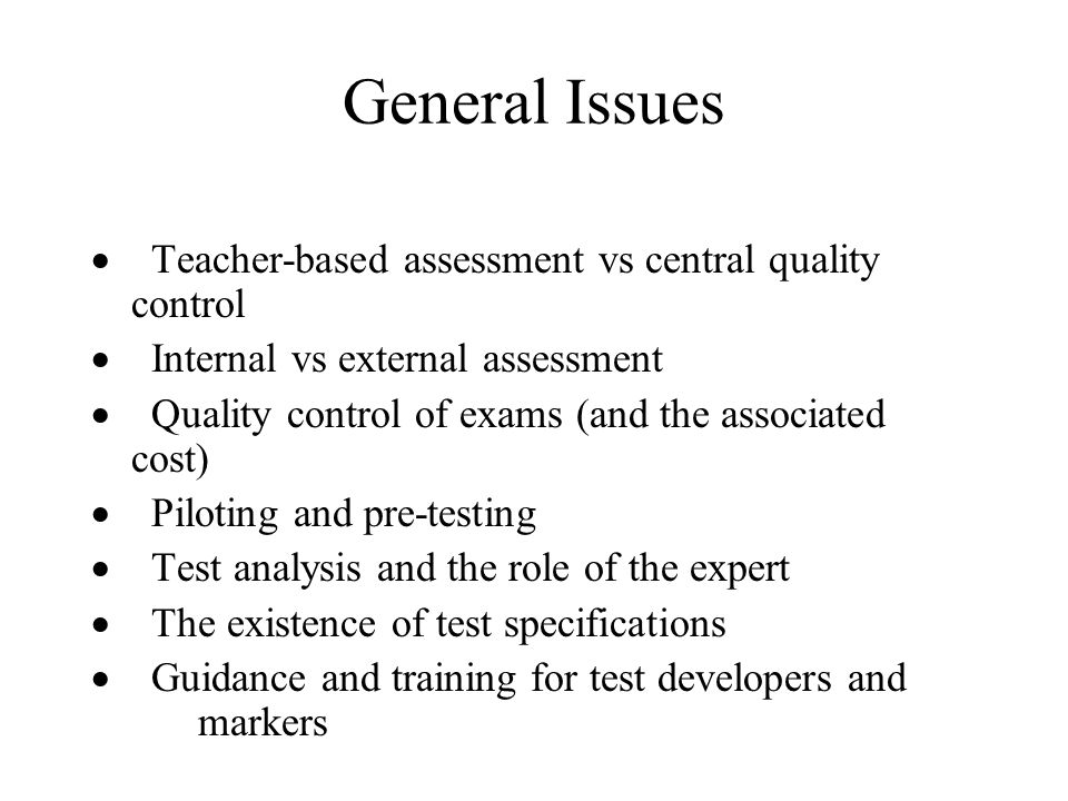 General Issues · Teacher-based assessment vs central quality control