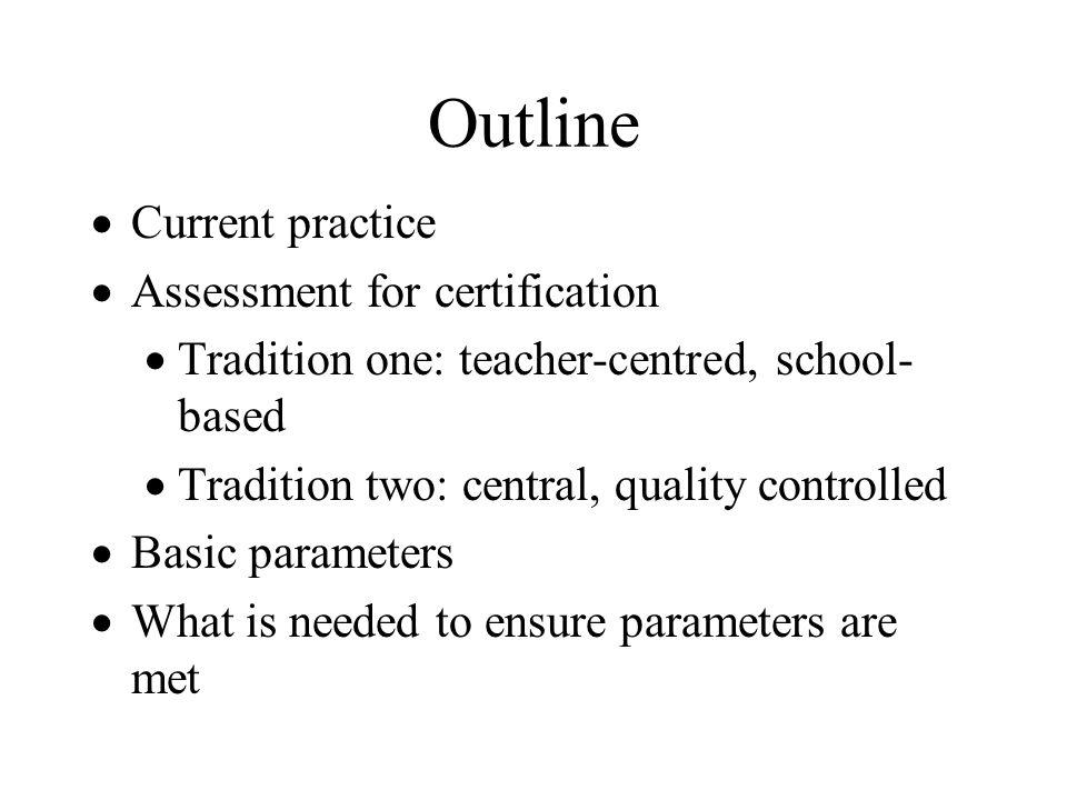 Outline Current practice Assessment for certification