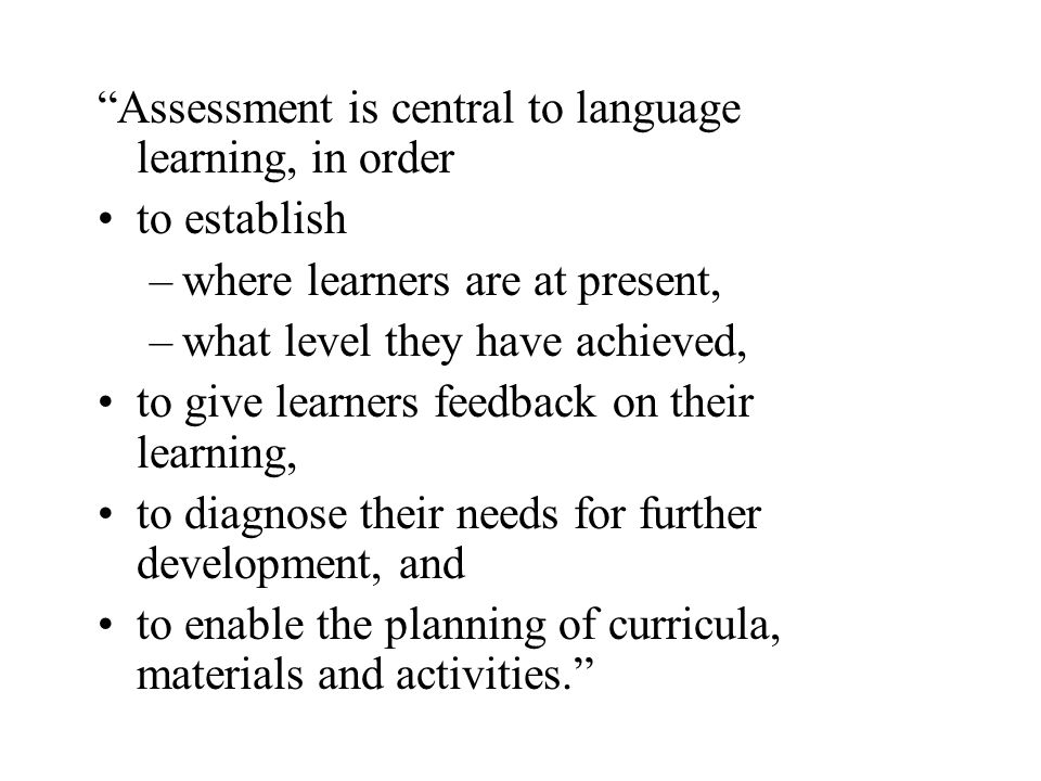 Assessment is central to language learning, in order