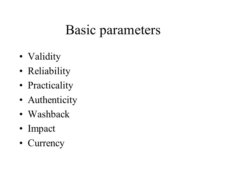 Basic parameters Validity Reliability Practicality Authenticity