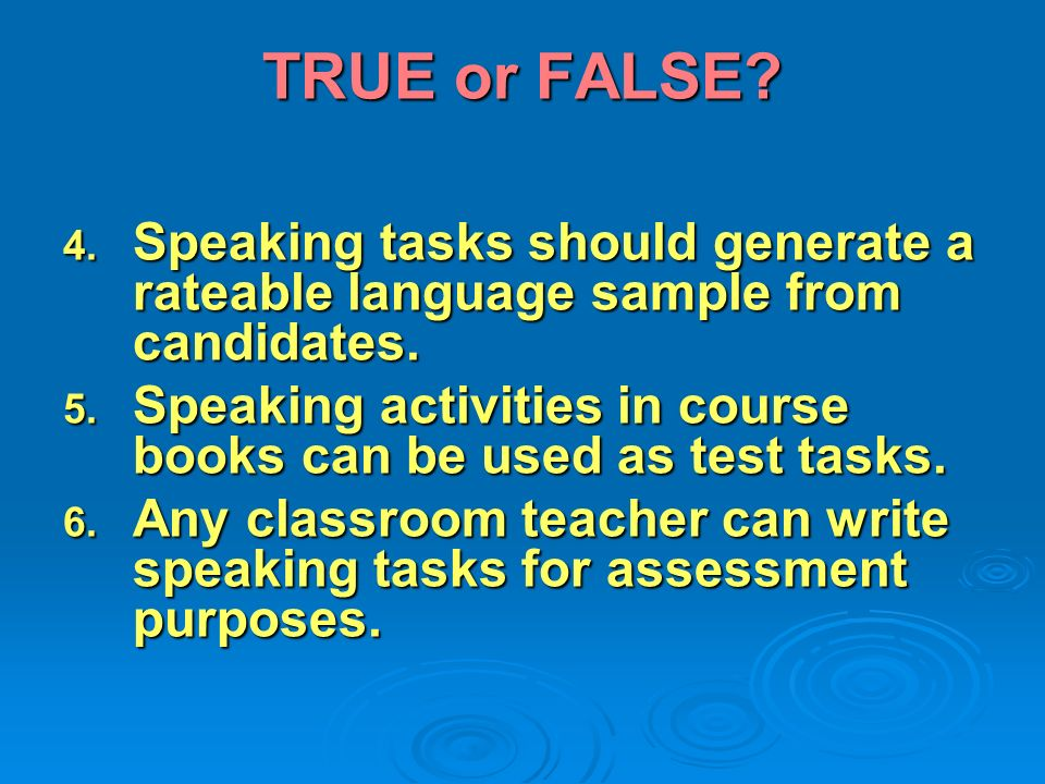 TRUE or FALSE Speaking tasks should generate a rateable language sample from candidates.