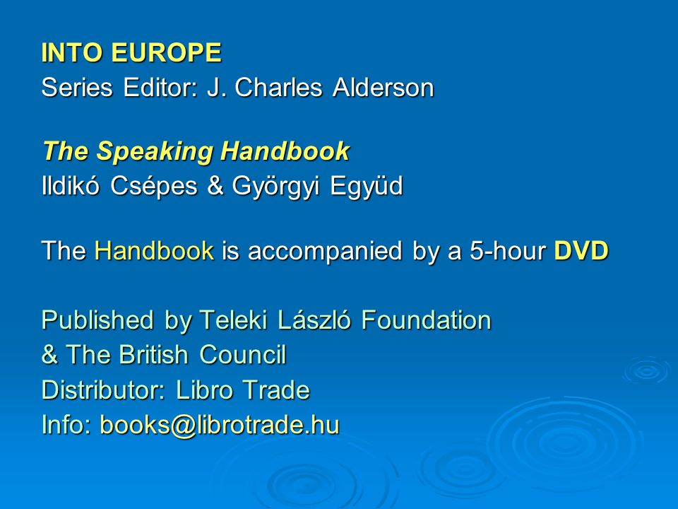INTO EUROPE Series Editor: J. Charles Alderson. The Speaking Handbook. Ildikó Csépes & Györgyi Együd.