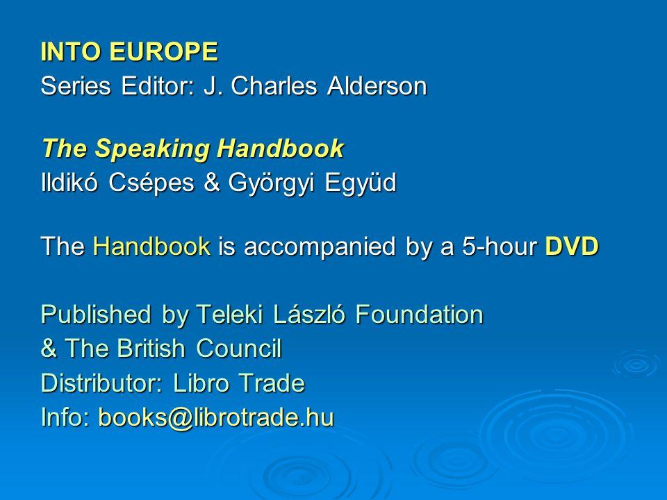INTO EUROPESeries Editor: J. Charles Alderson. The Speaking Handbook. Ildikó Csépes & Györgyi Együd.