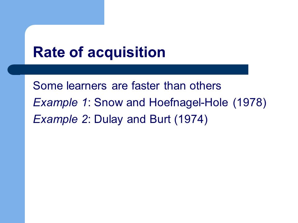 Rate of acquisition Some learners are faster than others