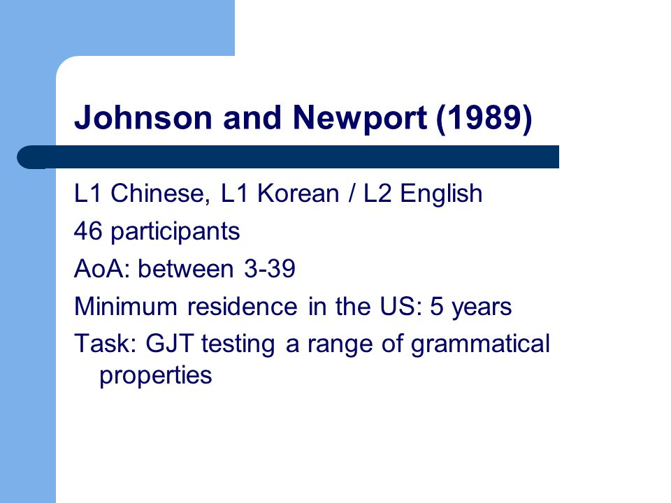 Johnson and Newport (1989) L1 Chinese, L1 Korean / L2 English