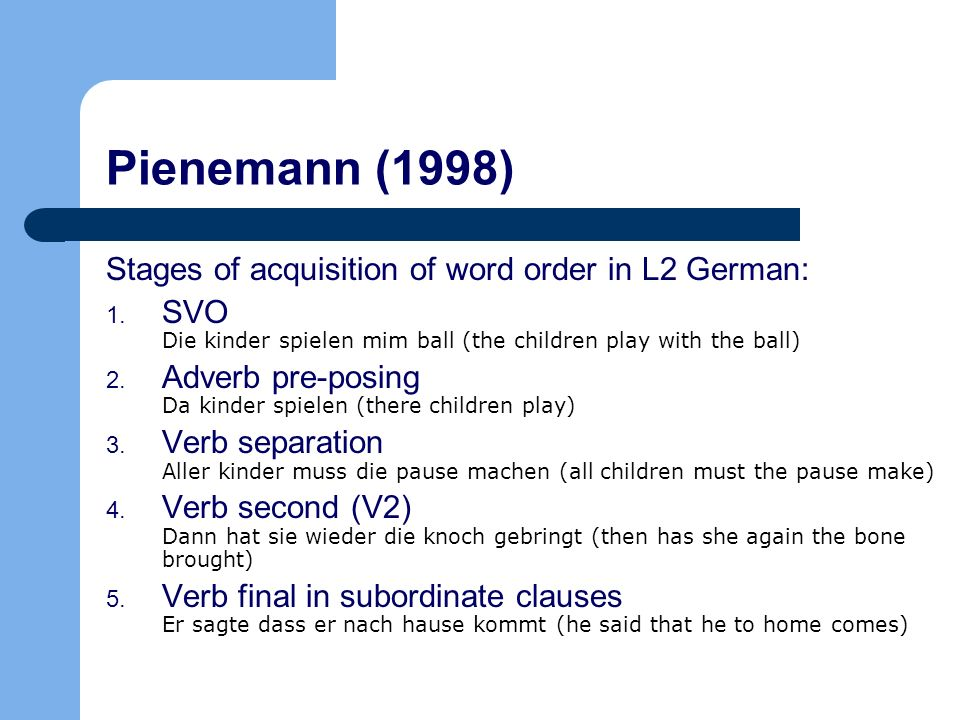 Pienemann (1998) Stages of acquisition of word order in L2 German: