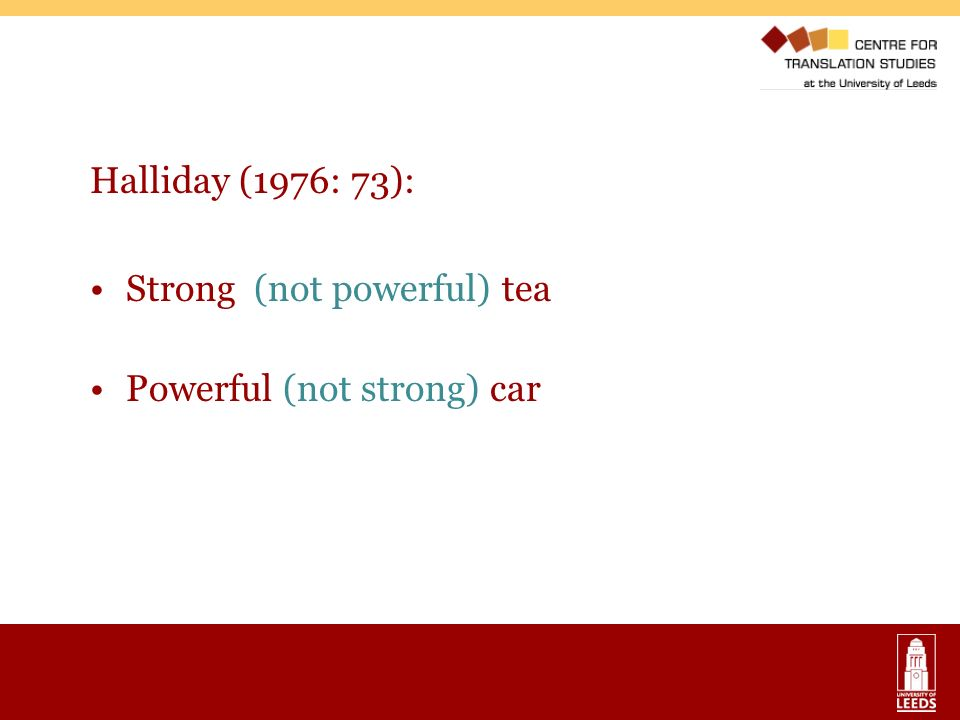 Halliday (1976: 73): Strong (not powerful) tea Powerful (not strong) car