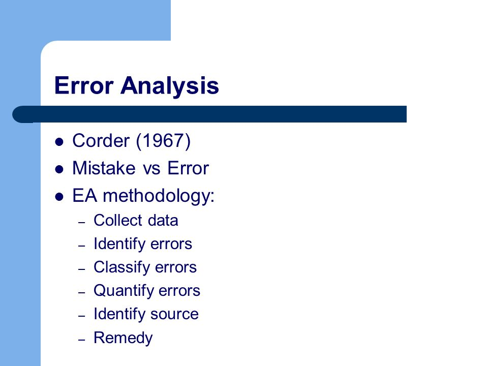 Error Analysis Corder (1967) Mistake vs Error EA methodology: