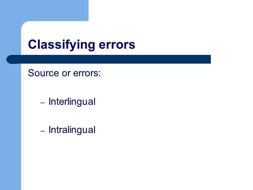 Classifying errors Source or errors: Interlingual Intralingual