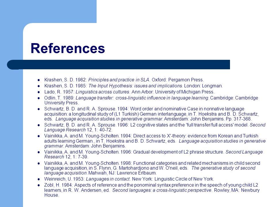 References Krashen, S. D. 1982: Principles and practice in SLA. Oxford: Pergamon Press.