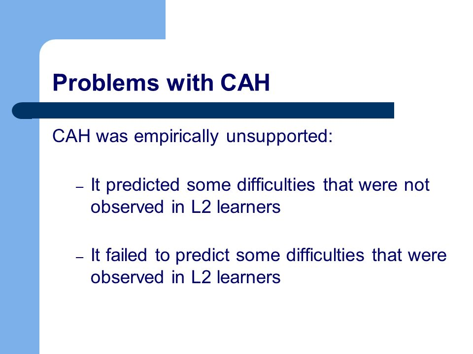 Problems with CAH CAH was empirically unsupported: