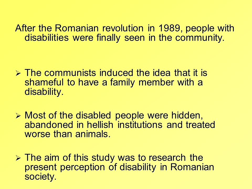 After the Romanian revolution in 1989, people with disabilities were finally seen in the community.