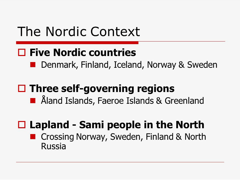 The Nordic Context Five Nordic countries Three self-governing regions