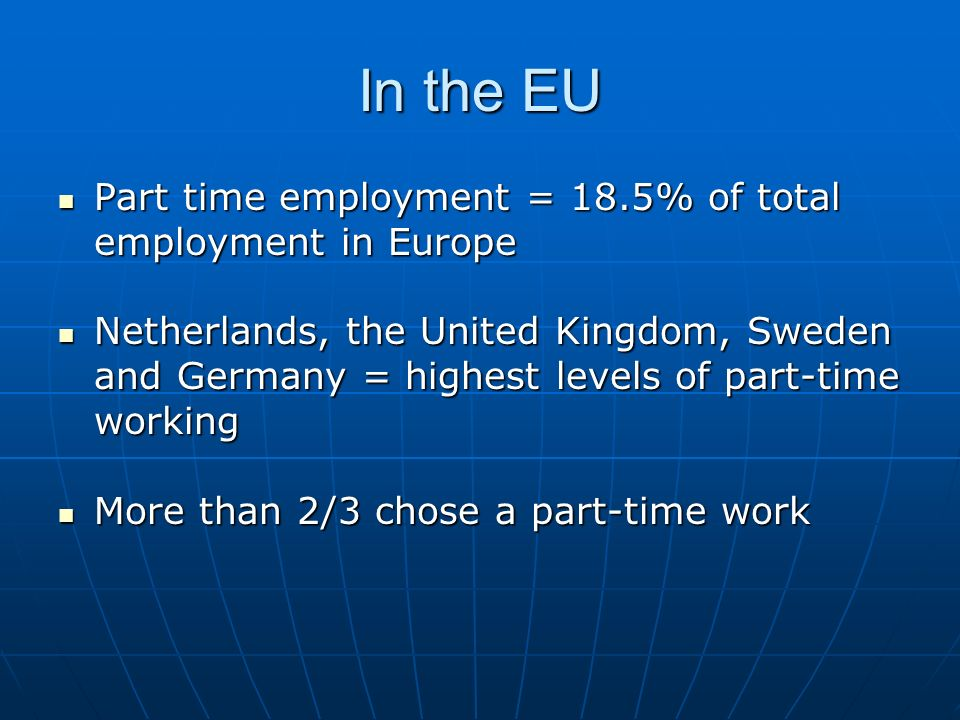 In the EU Part time employment = 18.5% of total employment in Europe