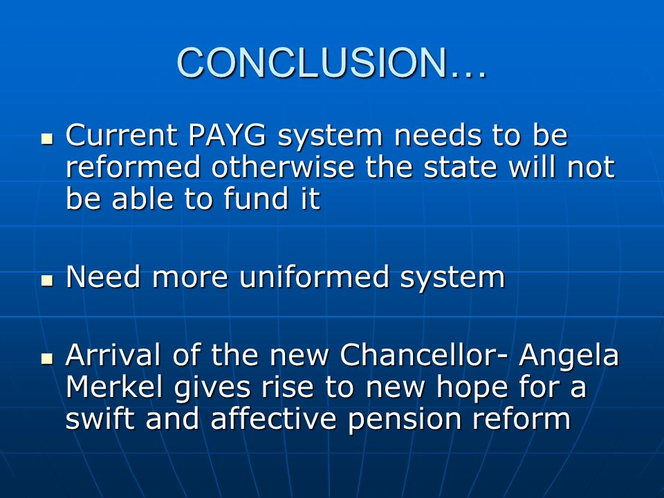 CONCLUSION… Current PAYG system needs to be reformed otherwise the state will not be able to fund it.
